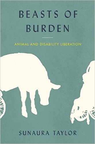 Image result for Book cover Animal Rights Disability Rights Sunaura Taylor