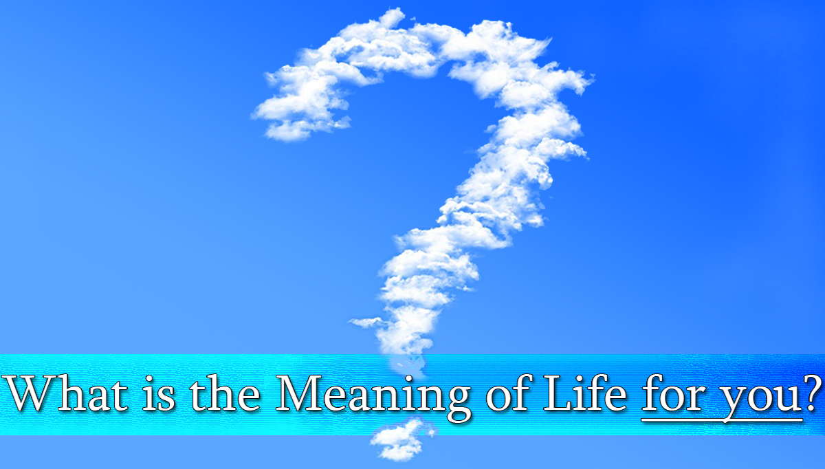 What Is The Meaning Of Life For You Psychology Today