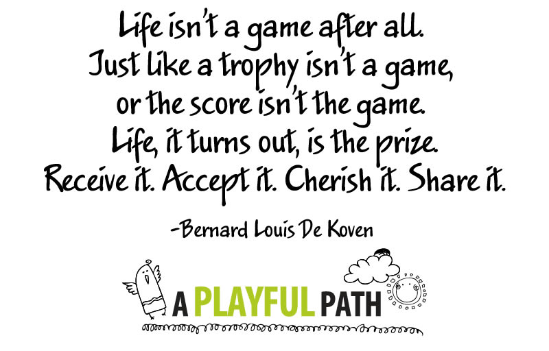 Life Isn T A Game It S The Prize Psychology Today