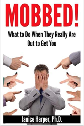 Mobbed: What to Do When They Really Are Out to Get You
