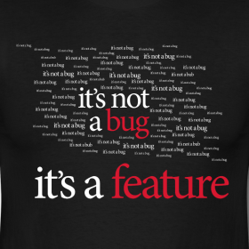 Its not a bug--its a feature