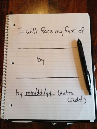 I Will Face My Fear of __________