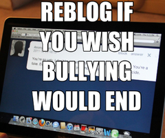 Reblog if you wish bullying would end