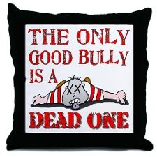 The Only Good Bully is a Dead One