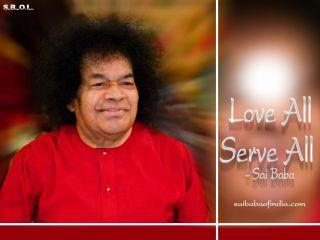 Sathya Sai Baba says Love all, serve all.
