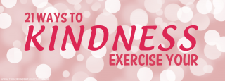 21 Ways to Exercise Your KINDNESS