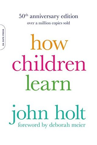 The Joy And Sorrow Of Rereading Holt S How Children Learn