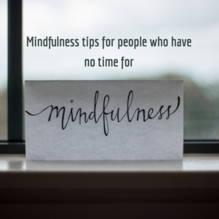 5 Ways to Fit Mindfulness Into an Incredibly Busy Life