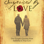 Surprised by Love:  One Couples Journey from Infidelity to True Love