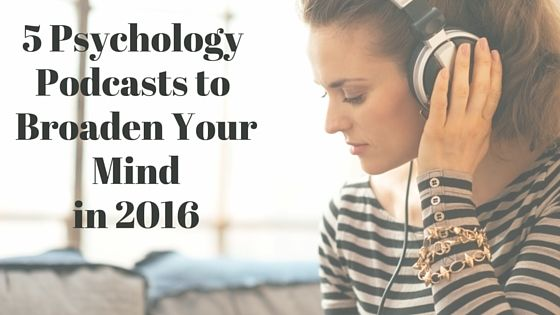 Five Psychology Podcasts To Broaden Your Mind In 2016 Psychology Today