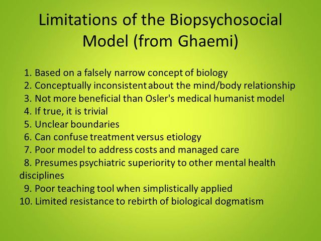 "disadvantages of a biopsychosocial approach Pilgrim's claim that the biopsychosocial (bps) model has, since the 1970s,  become ""established as psychiatric orthodoxy""1 and ghaemi's."