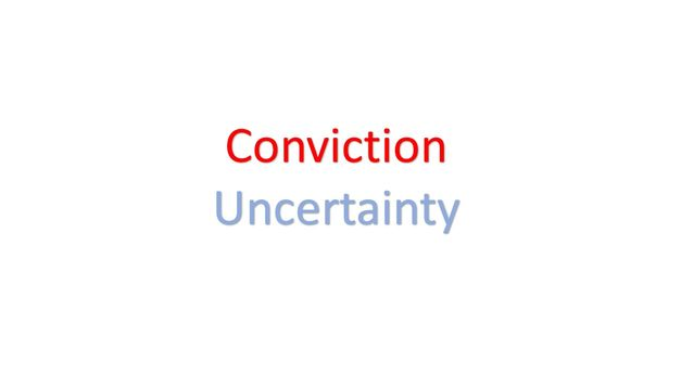Conviction and Uncertainty