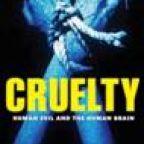 Cruelty: An Ancient Curse in a Modern World