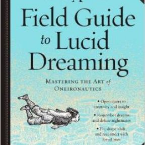 The Field Guide to Lucid Dreaming
