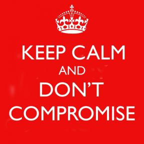 There Are Times When You Shouldn't Compromise