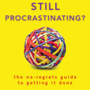 Still Procrastinating? The No-Regrets Guide to Getting Things Done