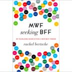 "Friendship by the Book - ""MWF Seeking BFF: My Yearlong Search for a New Best Friend"""