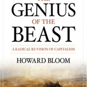 "Howard Bloom's ""Genius of the Beast""—Capitalism as Ultimate Fulfillment?"