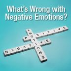 What's Wrong with Negative Emotions?