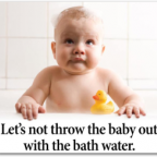 Throwing Out the Baby With the Bath Water