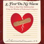 First Do No Harm...In Your Relationships: Get Help if Needed