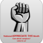 National Appreciate This Month: Care about caregivers? Listen to us!