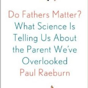 Do Fathers Matter? They do in Paul Raeburn's new book.