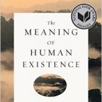 http://www.amazon.com/Meaning-Human-Existence-Edward-Wilson/dp/0871401002