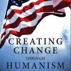 Creating Change Through Humanism, Humanist Press, Used with Permission